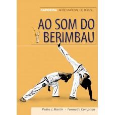 Ao som do berimbau Capoeira Martial Art from Brazil